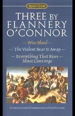 Three by Flannery O'Connor: Wise Blood/The Violent Bear It Away/Everything That Rises Must Converge