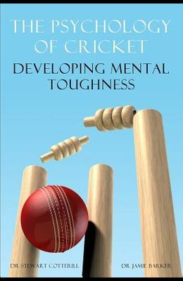 The Psychology of Cricket: Developing Mental Toughness [Cricket Academy Series]