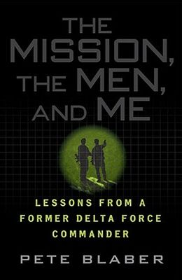 The Mission, The Men, and Me: Lessons from a Former Delta Force Commander