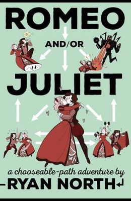 Romeo And/Or Juliet: A Chooseable-Path Adventure