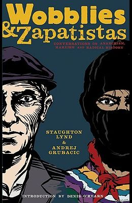 Wobblies & Zapatistas: Conversations on Anarchism, Marxism and Radical History