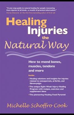Healing Injuries the Natural Way: How to Mend Bones, Muscles, Tendons and More