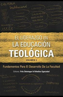El Liderazgo en la educación teológica, volumen 3: Fundamentos para el desarrollo docente