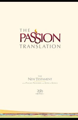 The Passion Translation New Testament (2020 Edition) Hc Ivory: With Psalms, Proverbs and Song of Songs