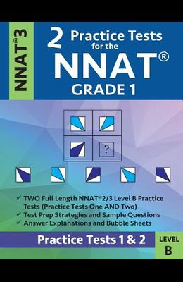 2 Practice Tests for the Nnat Grade 1 -Nnat3 - Level B: Practice Tests 1 and 2: Nnat 3 - Grade 1 - Test Prep Book for the Naglieri Nonverbal Ability T