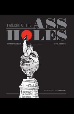 Twilight of the Assholes: Cartoons & Essays 2005-2009
