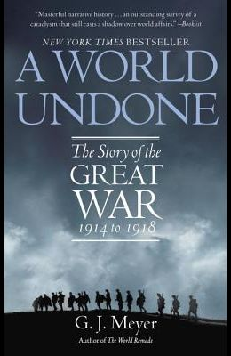 A World Undone: The Story of the Great War 1914 to 1918