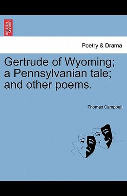 Gertrude of Wyoming; A Pennsylvanian Tale; And Other Poems.
