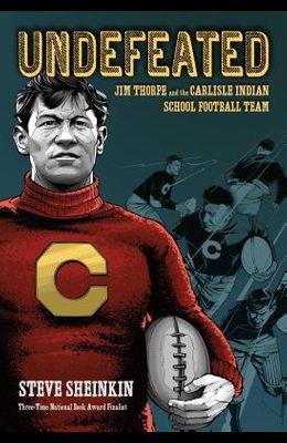 Undefeated: Jim Thorpe and the Carlisle Indian School Football Team