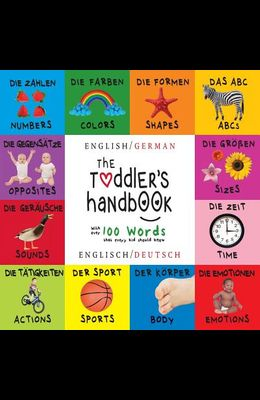The Toddler's Handbook: Bilingual (English / German) (Englisch / Deutsch) Numbers, Colors, Shapes, Sizes, ABC Animals, Opposites, and Sounds,