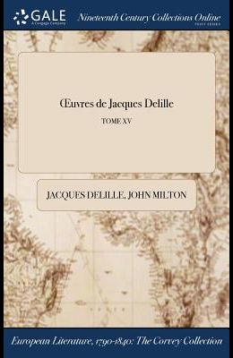 Oeuvres de Jacques Delille; Tome XV