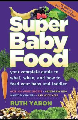 Super Baby Food: Your Complete Guide to What, When, and How to Feed Your Baby and Toddler