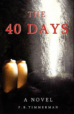 The 40 Days: A Novel: A Story about Jesus Christ and the Days Before He Returned to Heaven