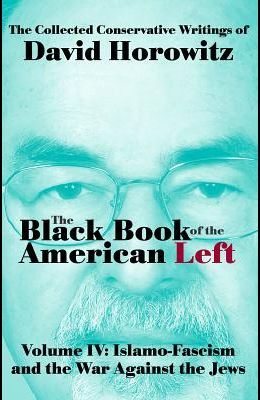 The Black Book of the American Left Volume 4: Islamo-Fascism and the War Against the Jews