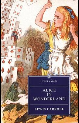 Alice's Adventures in Wonderland and Through the Looking-Glass (Everyman Paperback Classics)