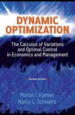 Dynamic Optimization: The Calculus of Variations and Optimal Control in Economics and Management