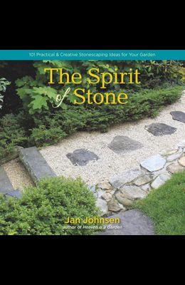 The Spirit of Stone: 101 Practical & Creative Stonescaping Ideas for Your Garden