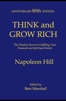 Think and Grow Rich: The Timeless Secret to Fulfilling Your Financial and Spiritual Desires