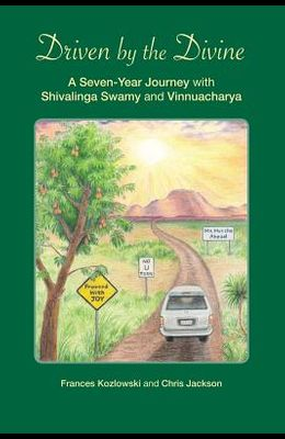 Driven by the Divine: A Seven-Year Journey with Shivalinga Swamy and Vinnuacharya
