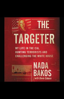 The Targeter Lib/E: My Life in the Cia, Hunting Terrorists and Challenging the White House