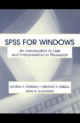 SPSS for Windows: An Introduction to Use and Interpretation in Research