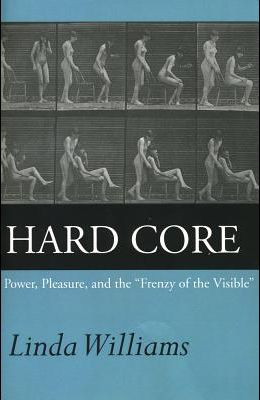 Hard Core: Power, Pleasure, and the Frenzy of the Visible, Expanded Edition