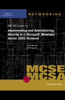 70-299 MCSE Guide to Implementing and Administering Security in a Microsoft Windows Server 2003 Network