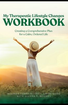 My Therapeutic Lifestyle Changes Workbook: Creating a Comprehensive Plan for a Calm, Ordered Life