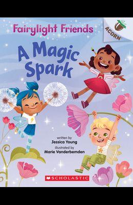 A Magic Spark: An Acorn Book (Fairylight Friends #1), 1