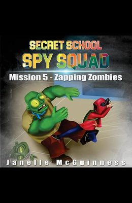 Mission 5 - Zapping Zombies: A Fun Rhyming Mystery Children's Picture Book for Ages 4-7