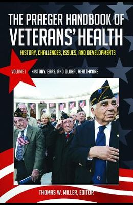 The Praeger Handbook of Veterans' Health [4 Volumes]: History, Challenges, Issues, and Developments