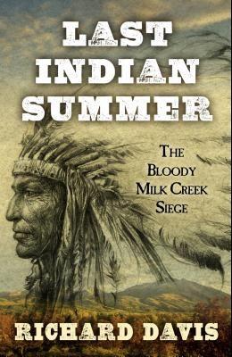 Last Indian Summer: The Bloody Milk Creek Siege