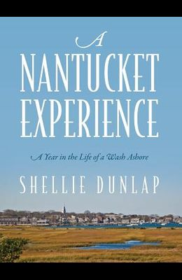 A Nantucket Experience: A Year in the Life of a Wash Ashore
