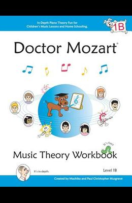 Doctor Mozart Music Theory Workbook Level 1b: In-Depth Piano Theory Fun for Children's Music Lessons and Homeschooling - For Beginners Learning a Musi
