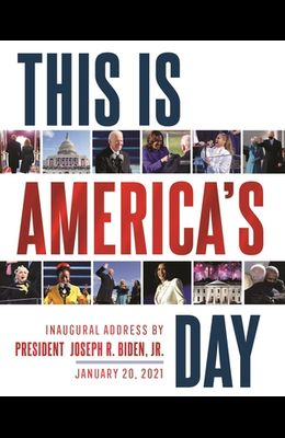 This Is America's Day: Inaugural Address by President Joseph R. Biden, Jr. January 20, 2021