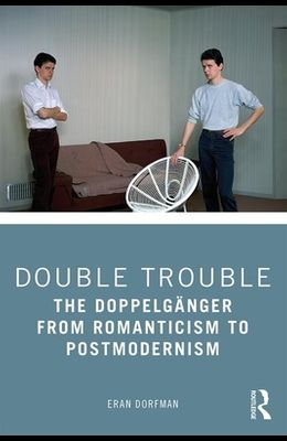 Double Trouble: The Doppelgänger from Romanticism to Postmodernism