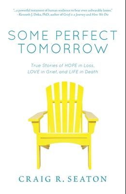 Some Perfect Tomorrow: True Stories of Hope in Loss, Love in Grief, and Life in Death