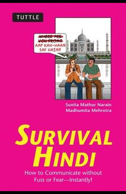 Survival Hindi: How to Communicate Without Fuss or Fear - Instantly! (Hindi Phrasebook & Dictionary)