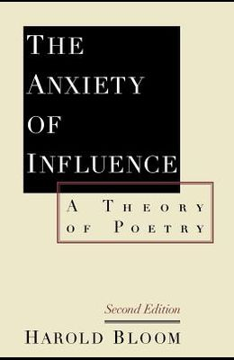 The Anxiety of Influence: A Theory of Poetry, 2nd Edition
