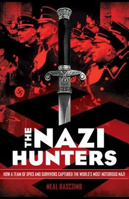 The Nazi Hunters: How a Team of Spies and Survivors Captured the World's Most Notorious Nazis: How a Team of Spies and Survivors Captured the World's
