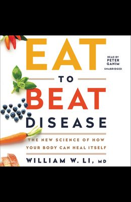 Eat to Beat Disease Lib/E: The New Science of How Your Body Can Heal Itself