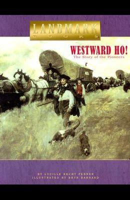 Westward Ho!: The Story of the Pioneers