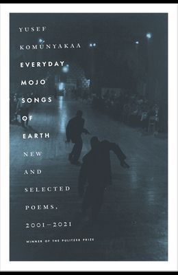 Everyday Mojo Songs of Earth: New and Selected Poems, 2001-2021