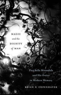 Magic and the Dignity of Man: Pico Della Mirandola and His Oration in Modern Memory