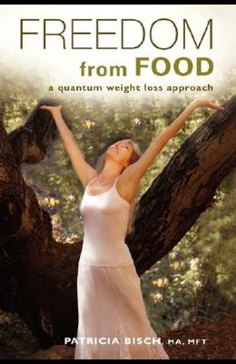Freedom from Food; A Quantum Weight Loss Approach