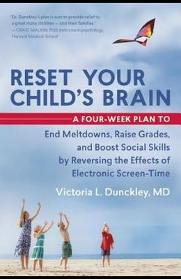 Reset Your Child's Brain: A Four-Week Plan to End Meltdowns, Raise Grades, and Boost Social Skills by Reversing the Effects of Electronic Screen