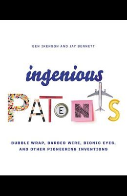 Ingenious Patents: Bubble Wrap, Barbed Wire, Bionic Eyes, and Other Pioneering Inventions