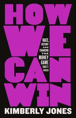 How We Can Win: Race, History and Changing the Money Game That's Rigged