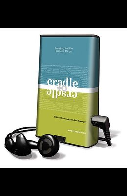 Cradle to Cradle: Remaking the Way We Make Things [With Earbuds]
