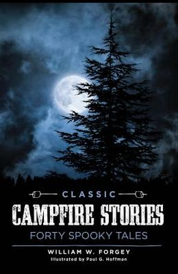 Classic Campfire Stories: Forty Spooky Tales
